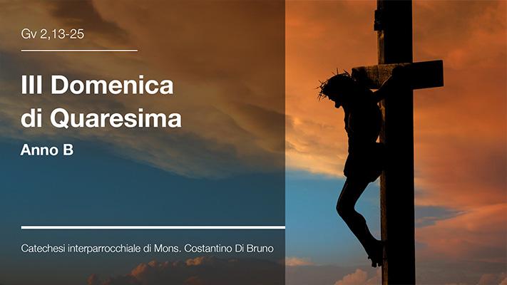 III Domenica di Quaresima Anno B - Catechesi interparrocchiale di Mons. Costantino Di Bruno