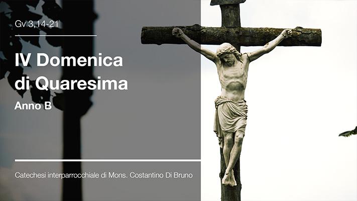 IV Domenica di Quaresima Anno B - Catechesi interparrocchiale di Mons. Costantino Di Bruno
