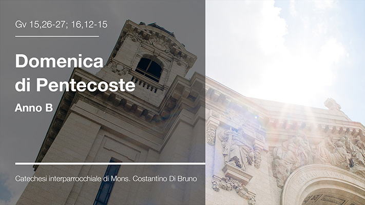 Domenica di Pentecoste Anno B - Catechesi interparrocchiale di Mons. Costantino Di Bruno